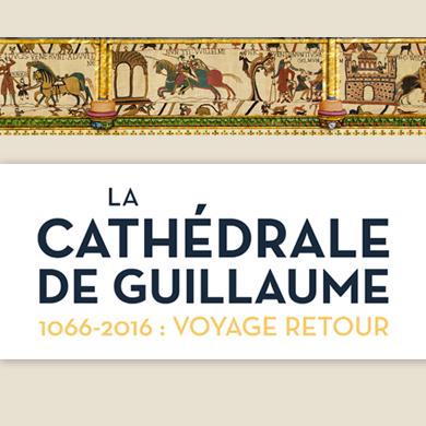 La Cathédrale de Guillaume - Bayeux